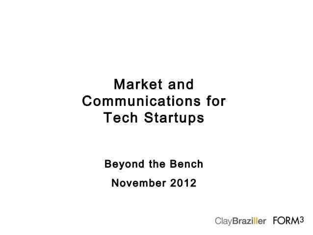 Market andCommunications for  Tech Startups  Beyond the Bench   November 2012