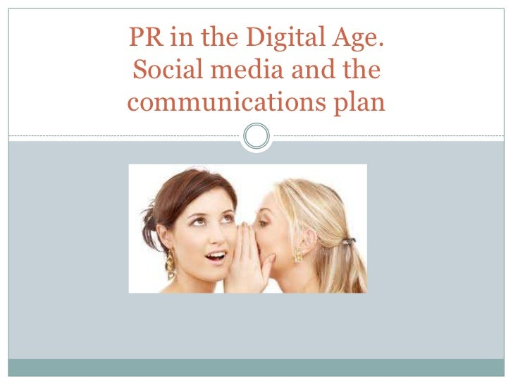 PR in the Digital Age.Social media and thecommunications plan