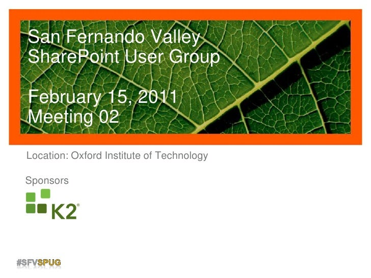 San Fernando ValleySharePoint User GroupFebruary 15, 2011Meeting 02<br />Location: Oxford Institute of Technology<br />Spo...