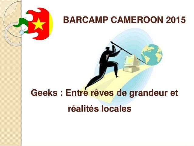 BARCAMP CAMEROON 2015 Geeks : Entre rêves de grandeur et réalités locales