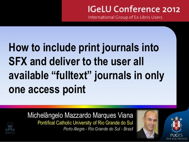 """How to include print journals intoSFX and deliver to the user allavailable """"fulltext"""" journals in onlyone access point    ..."""