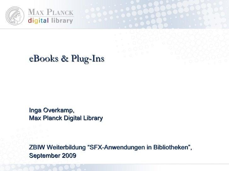 "eBooks & Plug-Ins ZBIW Weiterbildung ""SFX-Anwendung in Bibliotheken"", September 2009 Inga Overkamp,  Max Planck Digital Li..."
