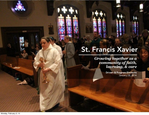 St. Francis Xavier Growing together as a community of faith, learning, & care Drivers & Program Elements January 28, 2014 ...