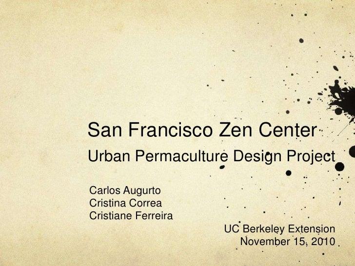 San Francisco Zen CenterUrban Permaculture Design Project<br />Carlos Augurto<br />Cristina Correa<br />Cristiane Ferreira...