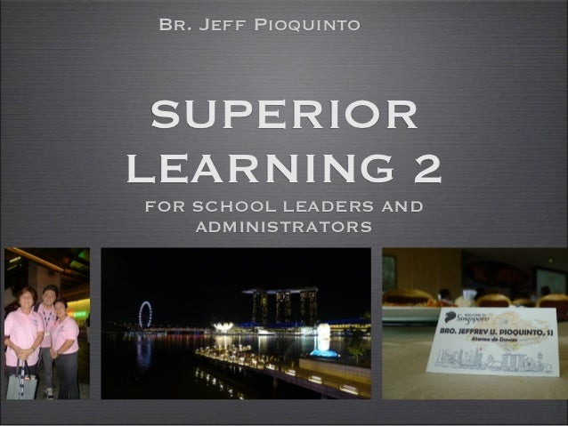 Br. Jeff Pioquinto SUPERIORLEARNING 2FOR SCHOOL LEADERS AND    ADMINISTRATORS