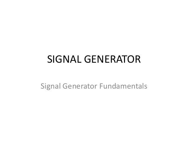 SIGNAL GENERATORSignal Generator Fundamentals