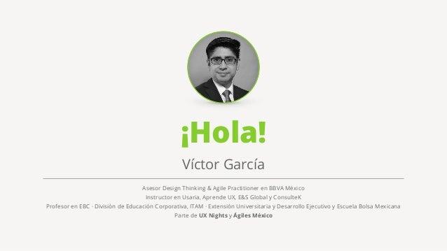 ¡Hola! Asesor Design Thinking & Agile Practitioner en BBVA México Instructor en Usaria, Aprende UX, E&S Global y ConsulteK...