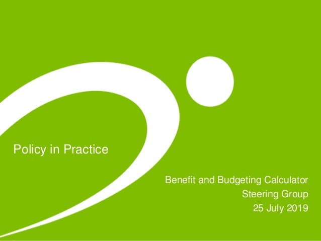 Policy in Practice Benefit and Budgeting Calculator Steering Group 25 July 2019
