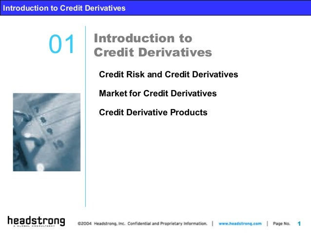 1 Introduction to Credit Derivatives Introduction to Credit Derivatives01 Introduction to Credit Derivatives Credit Risk a...