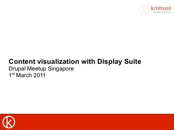 Content visualization with Display Suite Drupal Meetup Singapore 1 st  March 2011