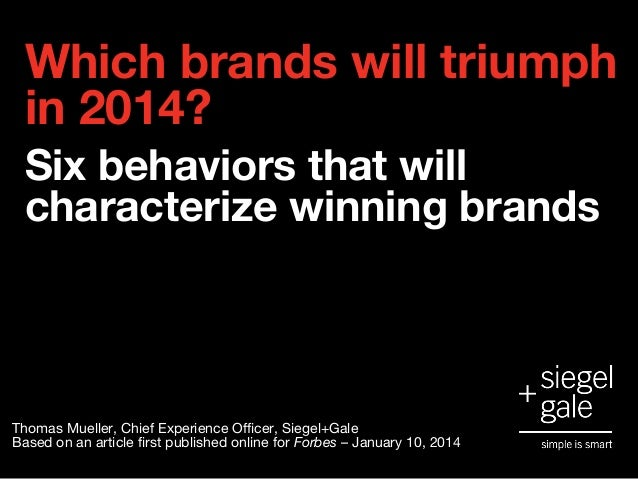 Which brands will triumph in 2014? Six behaviors that will characterize winning brands Thomas Mueller, Chief Experience Of...