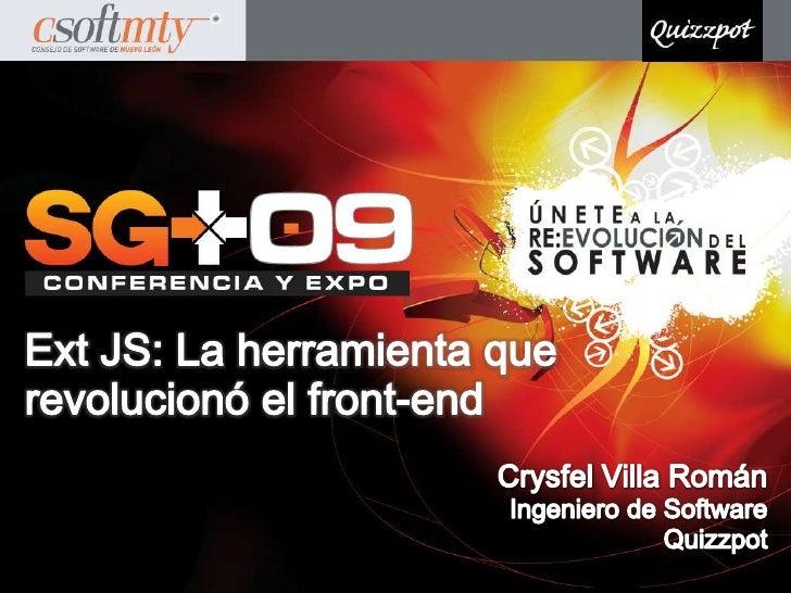 Crysfel Villa Román<br />Ingeniero de Software<br />Quizzpot<br />Ext JS: La herramienta que revolucionó el front-end<br />