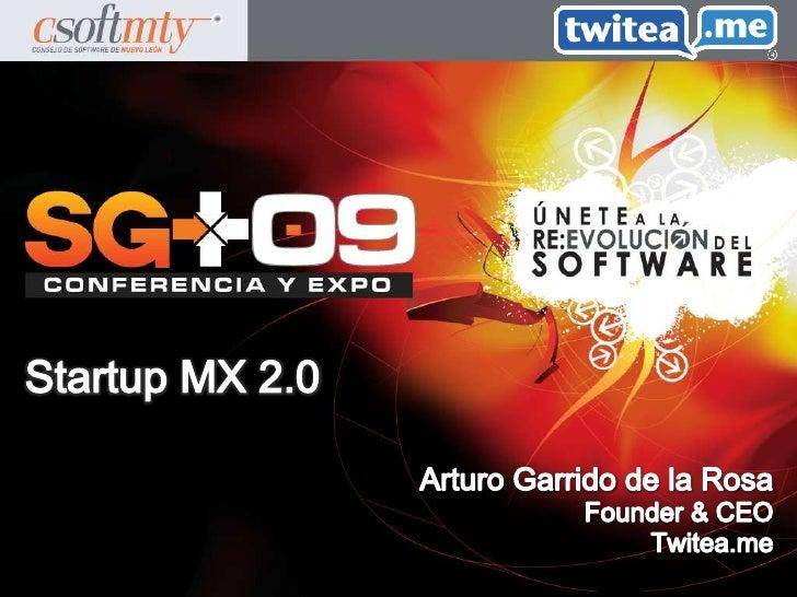 Arturo Garrido de la Rosa<br />Founder & CEO<br />Twitea.me<br />Startup MX 2.0<br />
