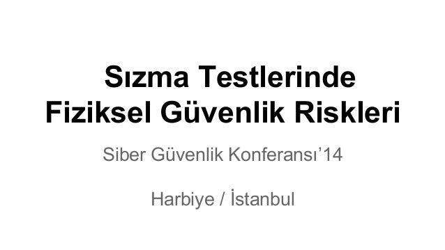 Sızma Testlerinde Fiziksel Güvenlik Riskleri Siber Güvenlik Konferansı'14 Harbiye / İstanbul