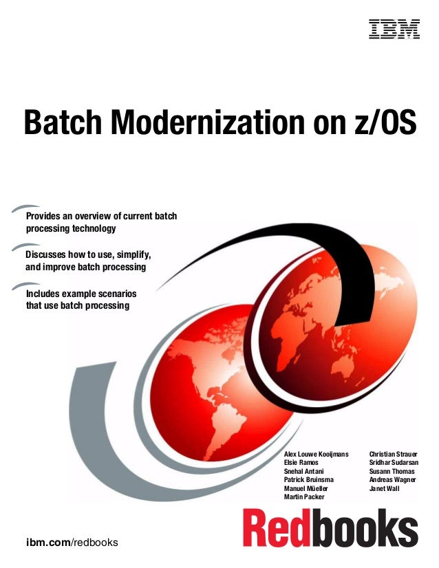 Front coverBatch Modernization on z/OSProvides an overview of current batchprocessing technologyDiscusses how to use, simp...