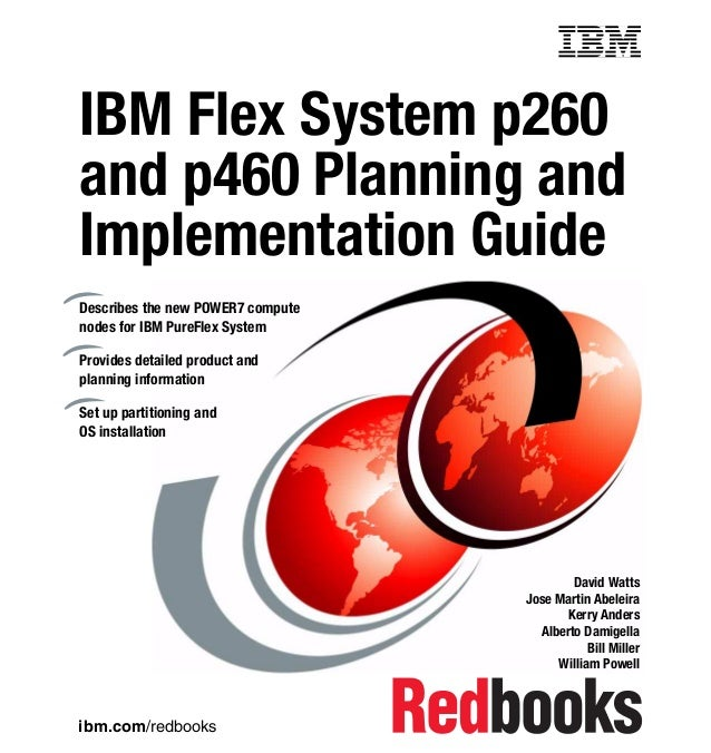 Front cover  IBM Flex System p260 and p460 Planning and Implementation Guide Describes the new POWER7 compute nodes for IB...