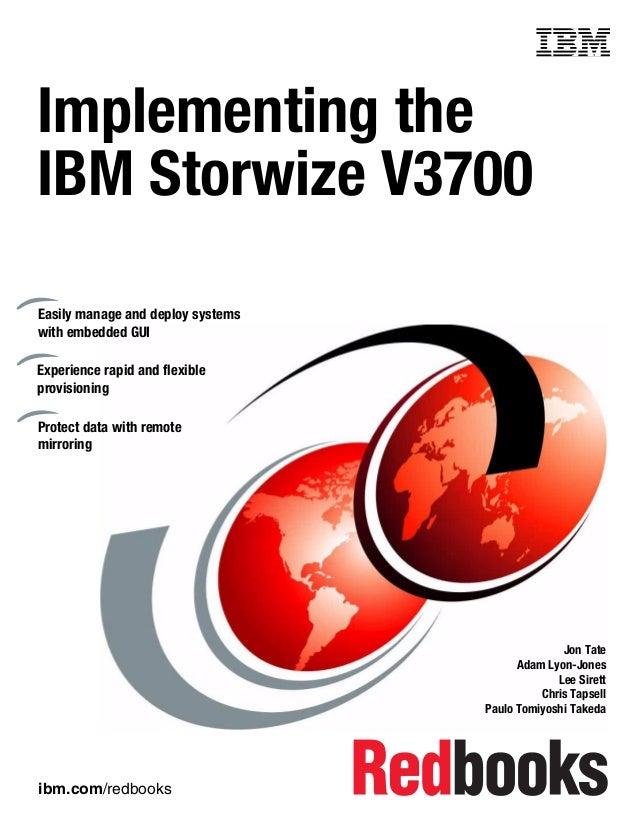 ibm.com/redbooks Front cover Implementing the IBM Storwize V3700 Jon Tate Adam Lyon-Jones Lee Sirett Chris Tapsell Paulo T...