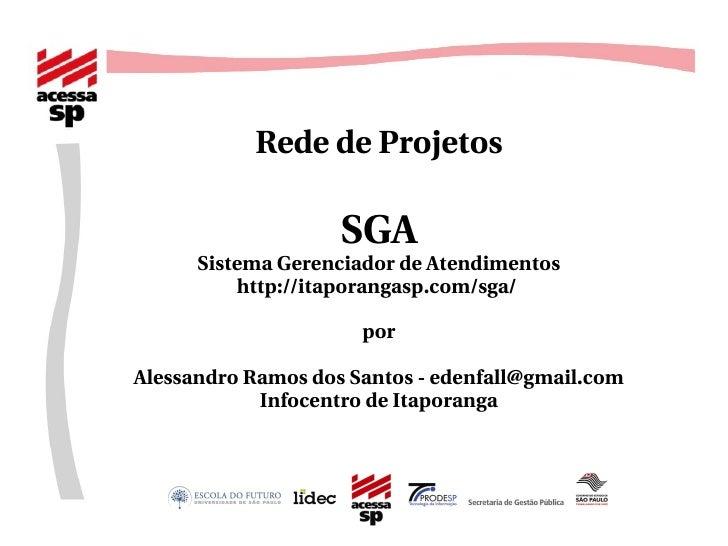 <ul><ul><li>Rede de Projetos </li></ul></ul><ul><ul><li>SGA </li></ul></ul><ul><ul><li>Sistema Gerenciador de Atendimentos...