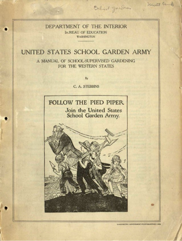 / DEPARTMENT OF THE INTERIOR BUREAU OF EDUCATION WASHINGTON UNITED STATES SCHOOL GARDEN ARMY A MANUAL OF SCHOOL-SUPERVISED...