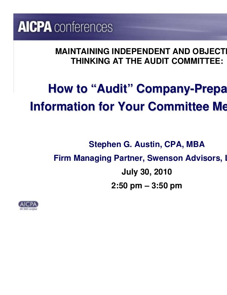 """MAINTAINING INDEPENDENT AND OBJECTIVE       THINKING AT THE AUDIT COMMITTEE:    How to """"Audit"""" Company-PreparedInformation..."""