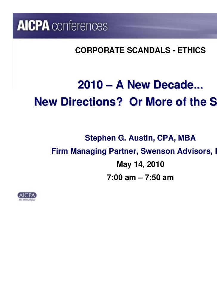 CORPORATE SCANDALS - ETHICS       2010 – A New Decade...New Directions? Or More of the Same?          Stephen G. Austin, C...