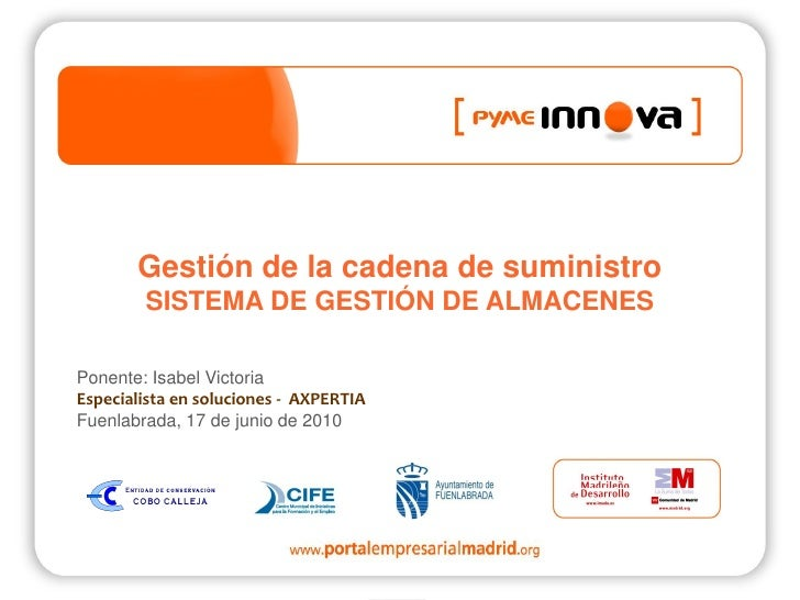 Gestión de la cadena de suministro         SISTEMA DE GESTIÓN DE ALMACENES  Ponente: Isabel Victoria Especialista en soluc...