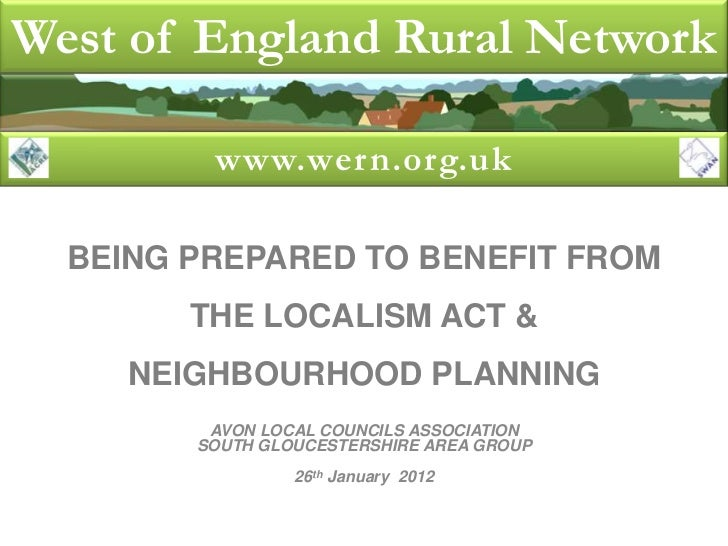 West of England Rural Network         www.wern.org.uk  BEING PREPARED TO BENEFIT FROM        THE LOCALISM ACT &     NEIGHB...