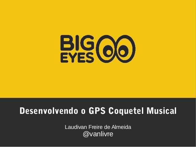 Desenvolvendo o GPS Coquetel Musical Laudivan Freire de Almeida @vanlivre