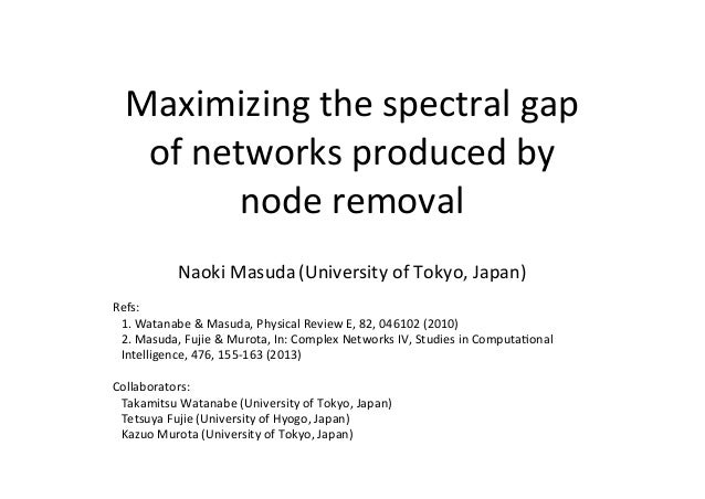 Maximizing  the  spectral  gap   of  networks  produced  by   node  removal Naoki  Masuda  (Universi...
