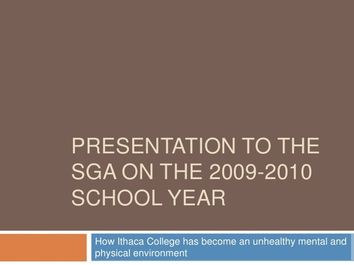 Presentation to the SGA on the 2009-2010 school year <br />How Ithaca College has become an unhealthy mental and physical ...