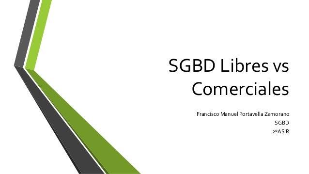 SGBD Libres vs Comerciales Francisco Manuel Portavella Zamorano SGBD 2ºASIR