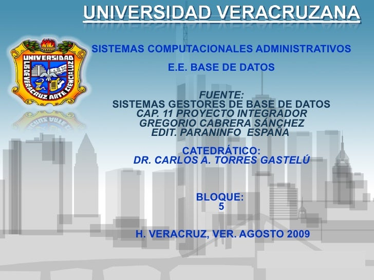 SISTEMAS COMPUTACIONALES ADMINISTRATIVOS  E.E. BASE DE DATOS FUENTE: SISTEMAS GESTORES DE BASE DE DATOS CAP. 11 PROYECTO ...
