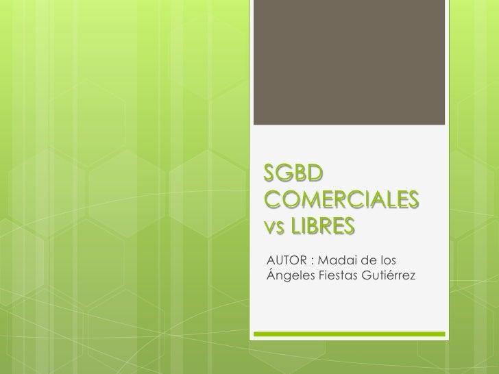 SGBDCOMERCIALESvs LIBRESAUTOR : Madai de losÁngeles Fiestas Gutiérrez