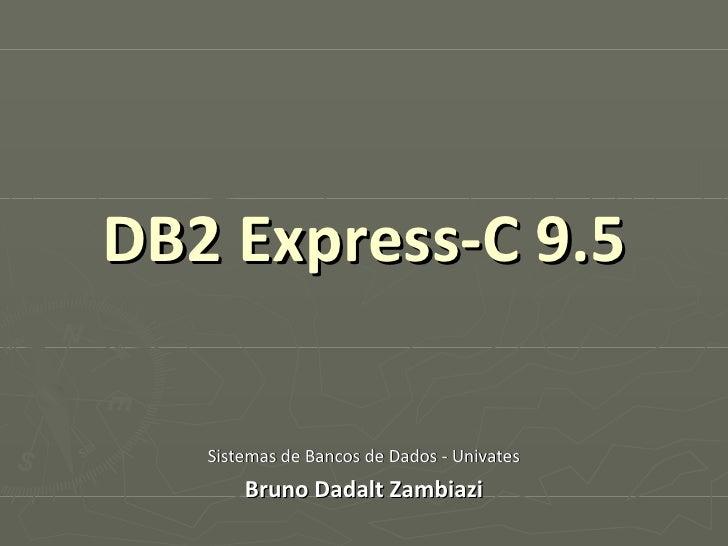 DB2 Express-C 9.5 Sistemas de Bancos de Dados - Univates Bruno Dadalt Zambiazi