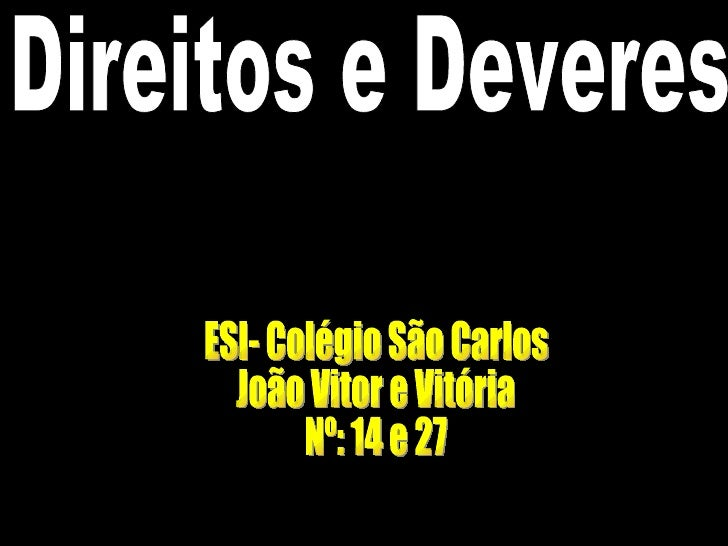Direitos e Deveres ESI- Colégio São Carlos João Vitor e Vitória Nº: 14 e 27