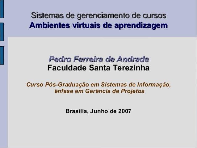 Sistemas de gerenciamento de cursos Ambientes virtuais de aprendizagem      Pedro Ferreira de Andrade      Faculdade Santa...