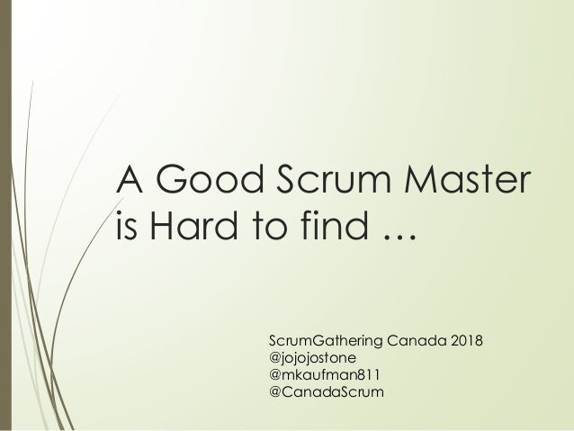 A Good Scrum Master is Hard to find … ScrumGathering Canada 2018 @jojojostone @mkaufman811 @CanadaScrum