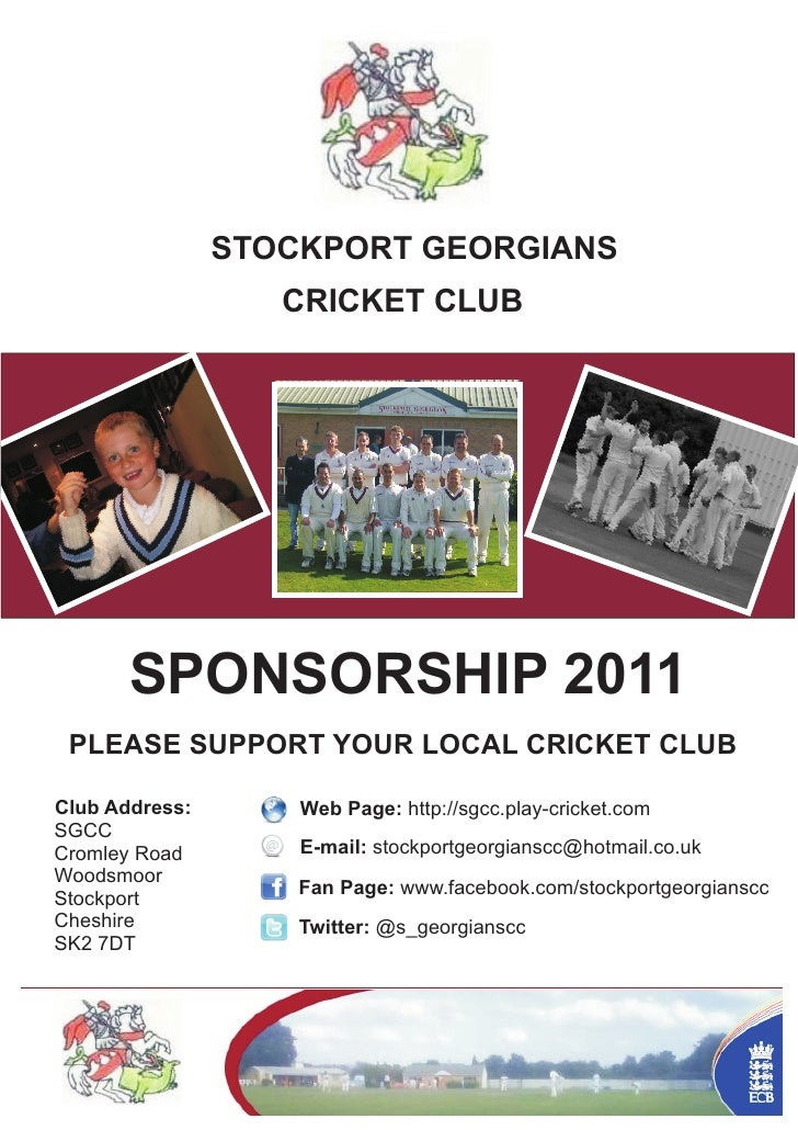 STOCKPORT GEORGIANS                   CRICKET CLUB       SPONSORSHIP 2011 PLEASE SUPPORT YOUR LOCAL CRICKET CLUBClub Addre...