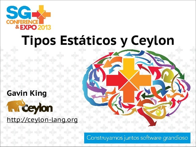 Tipos Estáticos y Ceylon Gavin King http://ceylon-lang.org