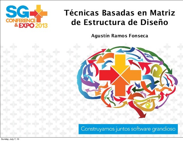 Técnicas Basadas en Matriz de Estructura de Diseño Agustín Ramos Fonseca Sunday, July 7, 13