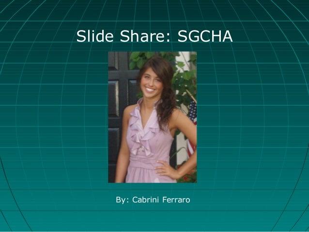 Slide Share: SGCHA By: Cabrini Ferraro
