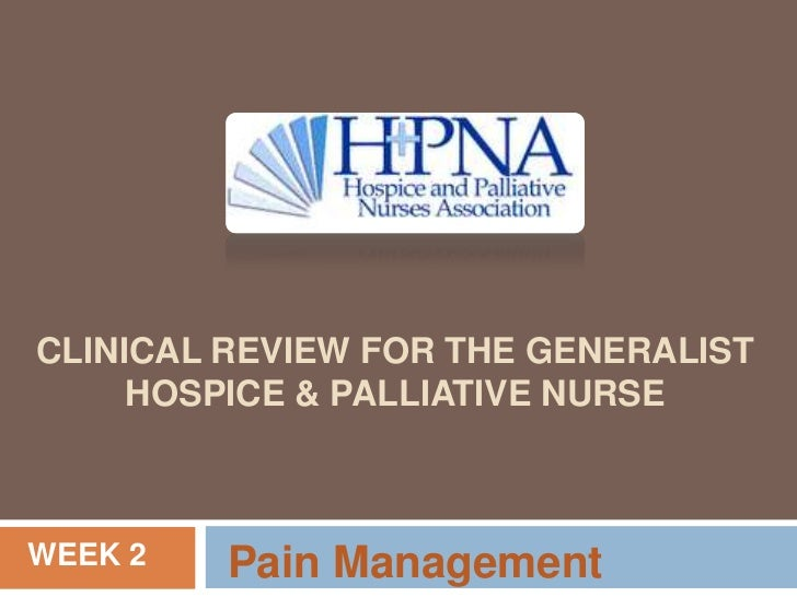 CLINICAL REVIEW FOR THE GENERALIST     HOSPICE & PALLIATIVE NURSEWEEK 2   Pain Management