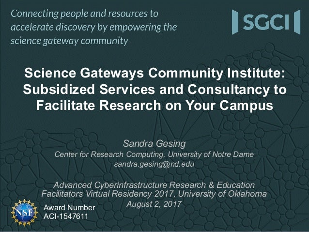 Award Number ACI-1547611 Sandra Gesing Center for Research Computing, University of Notre Dame sandra.gesing@nd.edu Advanc...