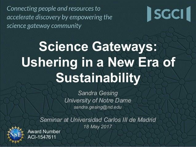 Award Number ACI-1547611 Sandra Gesing University of Notre Dame sandra.gesing@nd.edu Seminar at Universidad Carlos III de ...