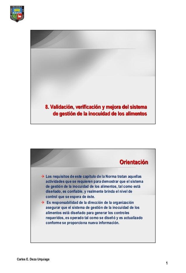 Carlos E. Deza Urquiaga 1 8. Validación, verificación y mejora del sistema de gestión de la inocuidad de los alimentos Ori...