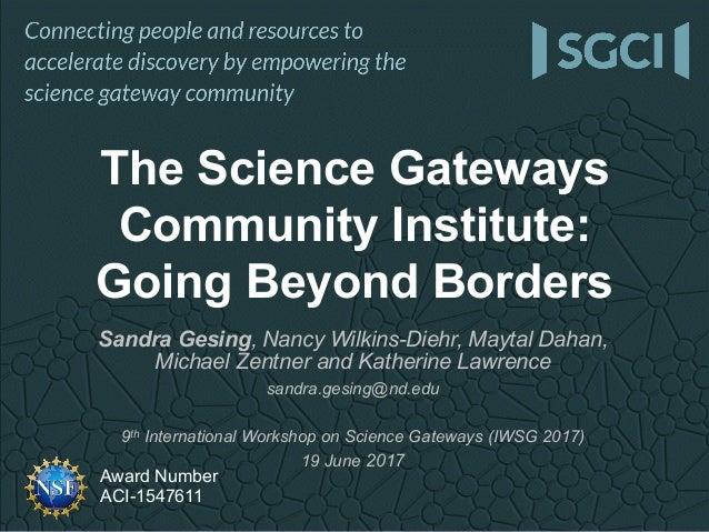 Award Number ACI-1547611 Sandra Gesing, Nancy Wilkins-Diehr, Maytal Dahan, Michael Zentner and Katherine Lawrence sandra.g...