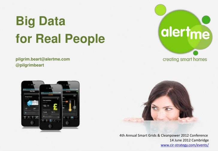 Big Datafor Real People alertme   creating smart homes   February 2012pilgrim.beart@alertme.com@pilgrimbeart              ...
