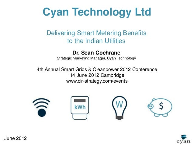 Cyan Technology Ltd                Delivering Smart Metering Benefits                        to the Indian Utilities      ...