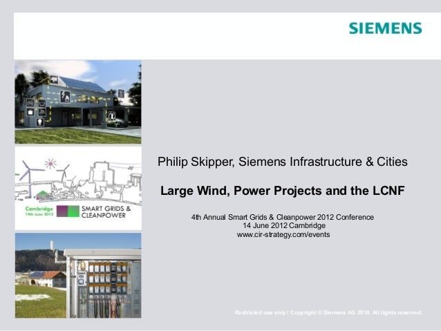 Philip Skipper, Siemens Infrastructure & CitiesLarge Wind, Power Projects and the LCNF      4th Annual Smart Grids & Clean...