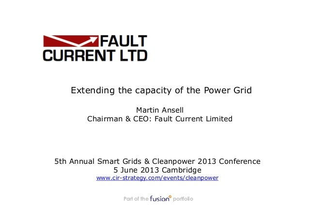Part of the portfolioExtending the capacity of the Power Grid5th Annual Smart Grids & Cleanpower 2013 Conference5 June 201...